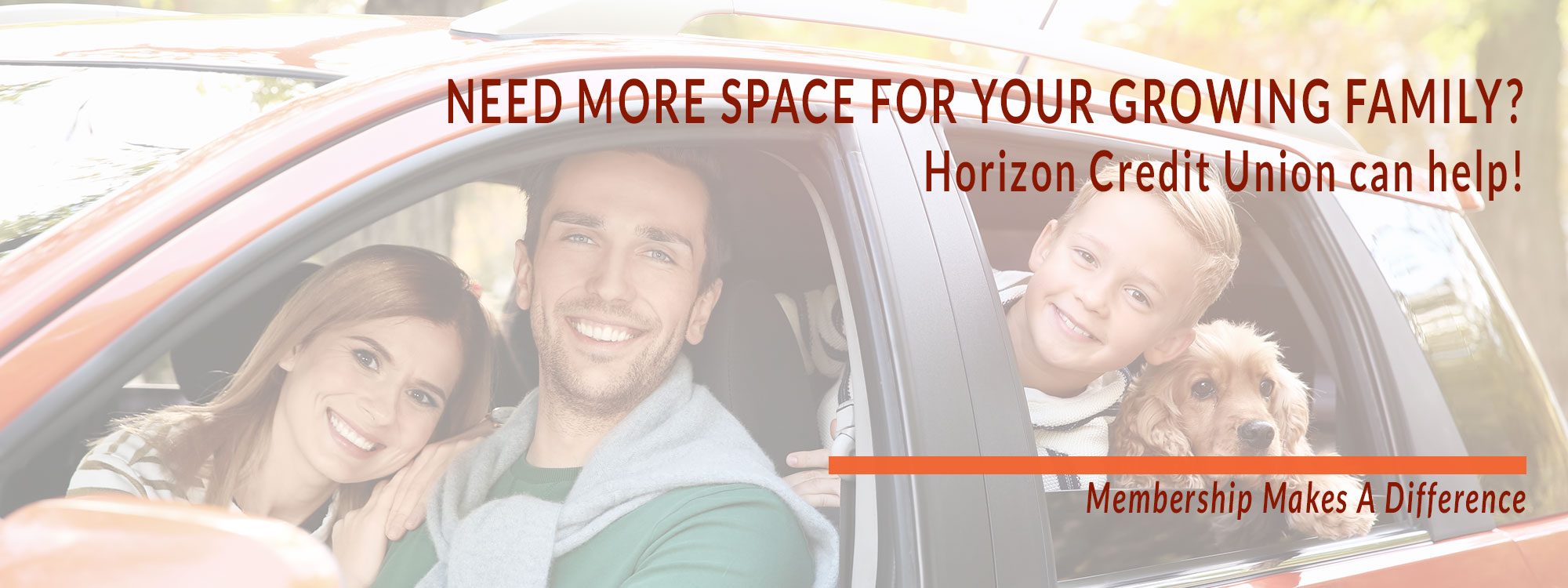 Need more space for your growing family? Horizon Credit Union can help! Membership Makes a Difference.