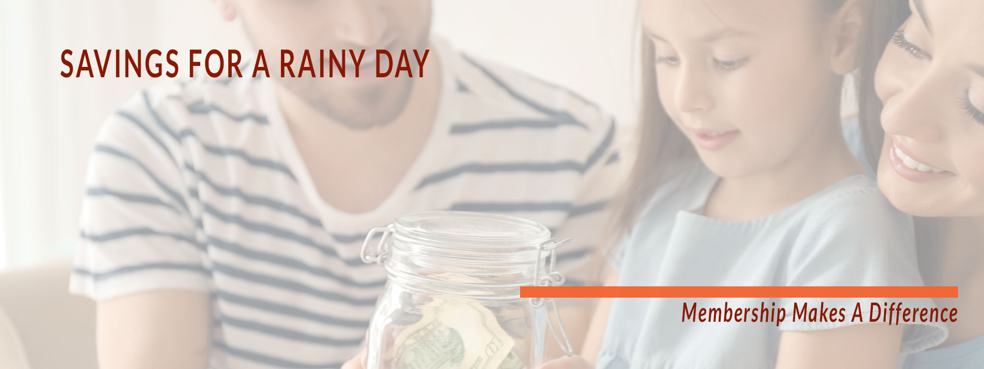 Savings for a rainy day. Membership Makes a Difference.
